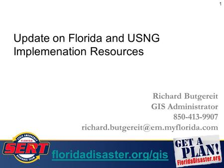 1 Richard Butgereit GIS Administrator 850-413-9907 floridadisaster.org/gis Update on Florida and USNG Implemenation.