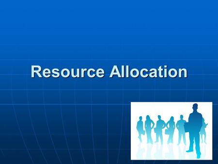 Resource Allocation. Finding Employees Consider the following questions: 1. What needs to be done? 2. What can I do myself? 3. If I need someone else.