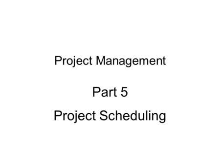 Project Management Part 5 Project Scheduling. Topic Outline: Project Scheduling Identifying relationships among activities Project network diagrams Identifying.