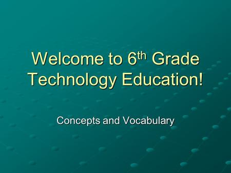 Welcome to 6th Grade Technology Education!