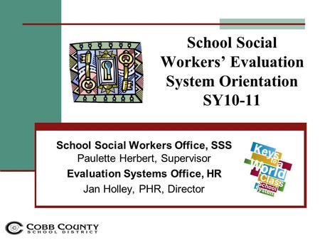 School Social Workers' Evaluation System Orientation SY10-11 School Social Workers Office, SSS Paulette Herbert, Supervisor Evaluation Systems Office,