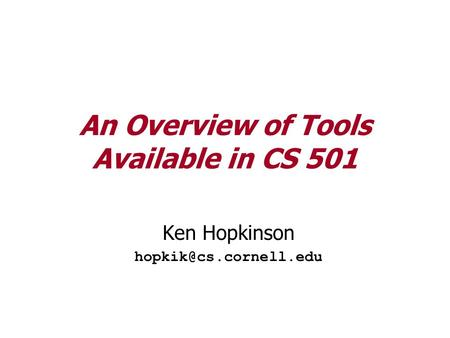 An Overview of Tools Available in CS 501 Ken Hopkinson