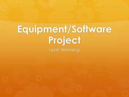 Equipment/Software Project Leah Wernsing. Technology in Physical Education  Technology is everywhere this century  Students can relate to using it 