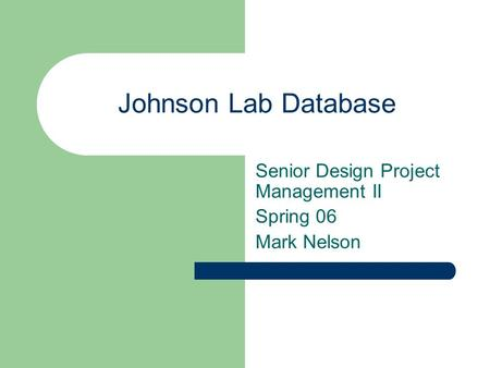 Johnson Lab Database Senior Design Project Management II Spring 06 Mark Nelson.