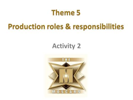 Theme 5 Production roles & responsibilities Activity 2.