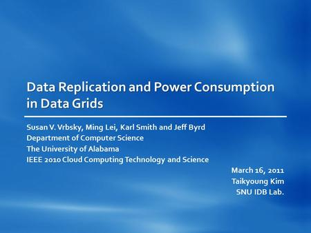 Data Replication and Power Consumption in Data Grids Susan V. Vrbsky, Ming Lei, Karl Smith and Jeff Byrd Department of Computer Science The University.