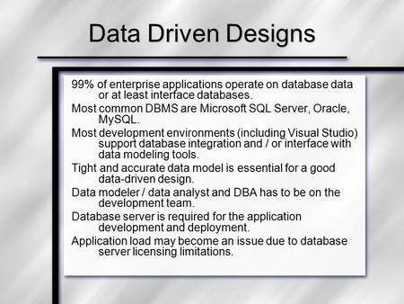Data Driven Designs 99% of enterprise applications operate on database data or at least interface databases. Most common DBMS are Microsoft SQL Server,