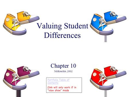 "Valuing Student Differences Chapter 10 McKeachie, 2002 Portfolio Table of Contents (link will only work if in ""view show"" mode."