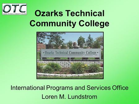 Ozarks Technical Community College International Programs and Services Office Loren M. Lundstrom.