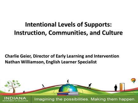 Intentional Levels of Supports: Instruction, Communities, and Culture Charlie Geier, Director of Early Learning and Intervention Nathan Williamson, English.
