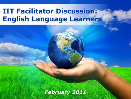 Free Powerpoint Templates IIT Facilitator Discussion: English Language Learners February 2011.