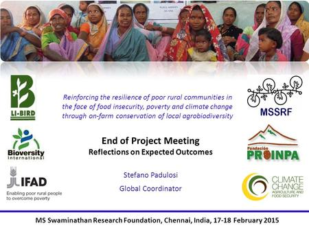 Stefano Padulosi Global Coordinator MS Swaminathan Research Foundation, Chennai, India, 17-18 February 2015 Reinforcing the resilience of poor rural communities.