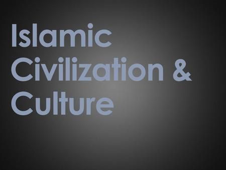 Islamic Civilization & Culture. Trade  Trade flourished during the Abbasid dynasty.  The Arab Empire traded with China, Byzantine Empire, India, and.