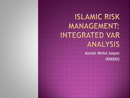 Asmah Mohd Jaapar 0900002.  Introduction  Integrating Market, Credit and Operational Risk  Approximation for Integrated VAR  Integrated VAR Analysis: