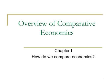 1 Overview of Comparative Economics Chapter I How do we compare economies?