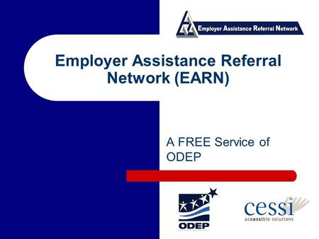 Employer Assistance Referral Network (EARN) A FREE Service of ODEP.