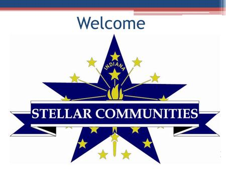 Welcome. Indiana's Stellar Communities A first of its kind collaboration between: Indiana Office of Community and Rural Affairs (OCRA) Indiana Housing.
