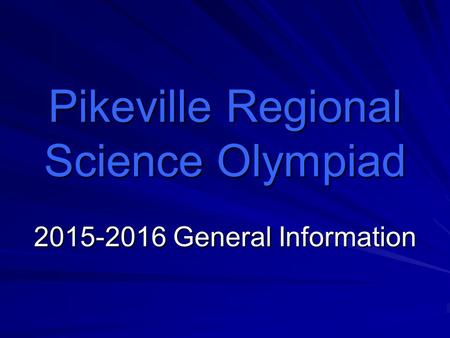 Pikeville Regional Science Olympiad 2015-2016 General Information.