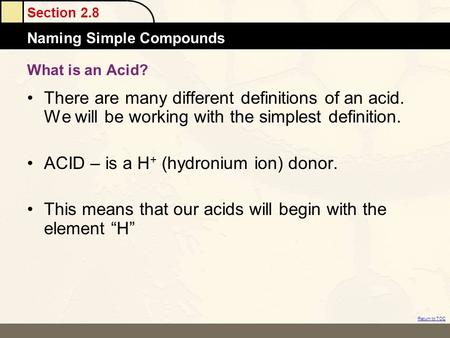 Section 2.8 Naming Simple Compounds Return to TOC What is an Acid? There are many different definitions of an acid. We will be working with the simplest.