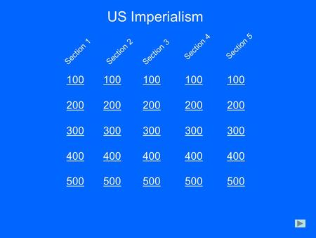 US Imperialism 100 200 300 400 500 100 200 300 400 500 100 200 300 400 500 100 200 300 400 500 100 200 300 400 500 Section 2 Section 1 Section 3 Section.