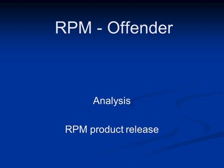 RPM - Offender Analysis RPM product release. 2 RPM supports multiple nodes/segments RPM supports concurrent display and analysis of multiple-nodes/segments.