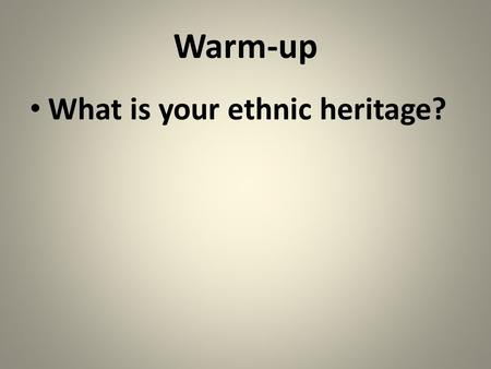 Warm-up What is your ethnic heritage?. 21 st -Century United States Immigration.