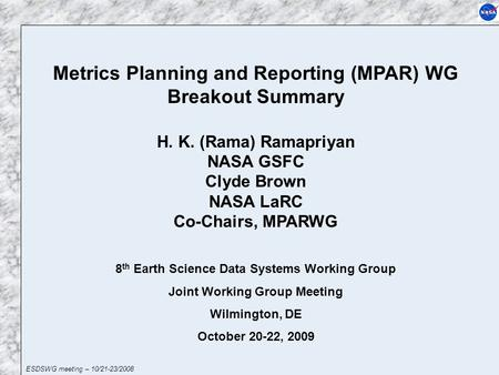 ESDSWG meeting – 10/21-23/2008 Metrics Planning and Reporting (MPAR) WG Breakout Summary H. K. (Rama) Ramapriyan NASA GSFC Clyde Brown NASA LaRC Co-Chairs,