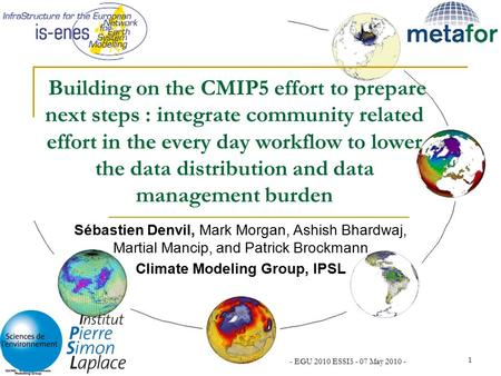 - EGU 2010 ESSI5 - 07 May 2010 - 1 Building on the CMIP5 effort to prepare next steps : integrate community related effort in the every day workflow to.