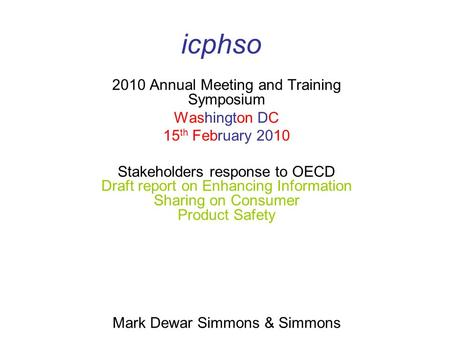 Icphso 2010 Annual Meeting and Training Symposium Washington DC 15 th February 2010 Stakeholders response to OECD Draft report on Enhancing Information.