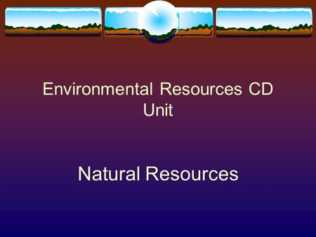 Environmental Resources CD Unit Natural Resources.