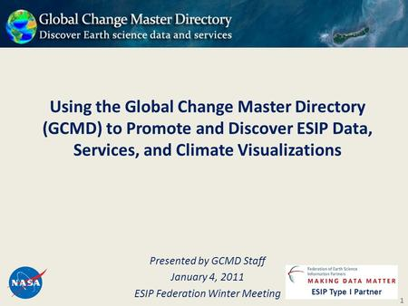 Using the Global Change Master Directory (GCMD) to Promote and Discover ESIP Data, Services, and Climate Visualizations Presented by GCMD Staff January.
