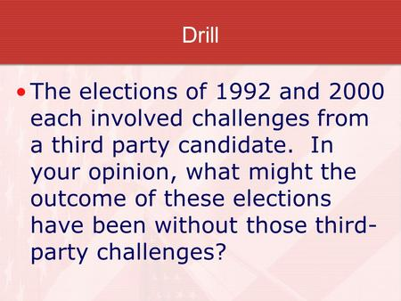 Drill The elections of 1992 and 2000 each involved challenges from a third party candidate. In your opinion, what might the outcome of these elections.