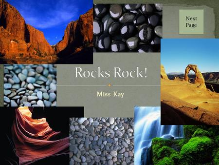 Miss Kay Next Page The Rock Cycle Different kinds of rocks Difference between rocks and minerals Famous structures Experiments to try Games to play Next.