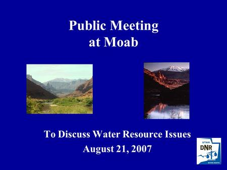 Public Meeting at Moab To Discuss Water Resource Issues August 21, 2007.