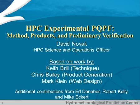Hydrometeorological Prediction Center HPC Experimental PQPF: Method, Products, and Preliminary Verification 1 David Novak HPC Science and Operations Officer.