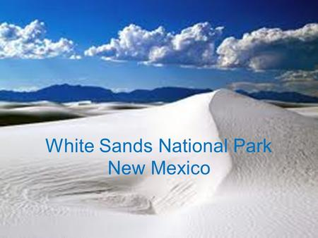 White Sands National Park New Mexico. What is it?  It is a national monument in New Mexico  It is 10 acres  It is an area filled with sand made of.