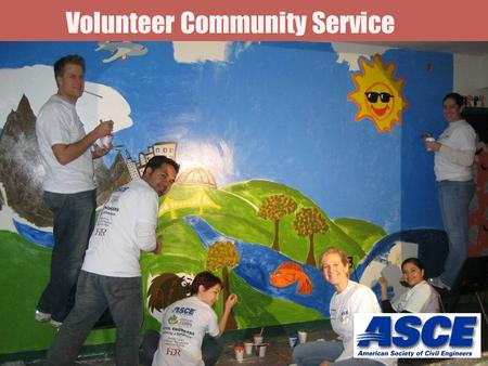 Volunteer Community Service. Overview ASCE & Volunteer Community Service Our Annual Service Events What Members are Doing Nationwide How ASCE can reward.