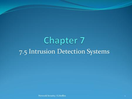 7.5 Intrusion Detection Systems Network Security / G.Steffen1.