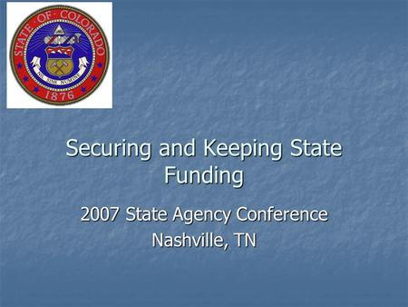 Securing and Keeping State Funding 2007 State Agency Conference Nashville, TN.