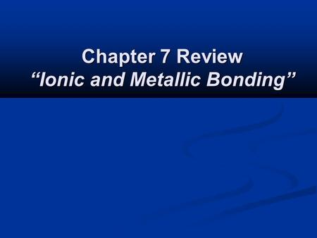 "Chapter 7 Review ""Ionic and Metallic Bonding"". Chapter 7 Review How many electrons does nitrogen gain in order to achieve a noble-gas electron configuration?"