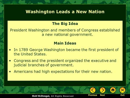 Holt McDougal, Washington Leads a New Nation The Big Idea President Washington and members of Congress established a new national government. Main Ideas.