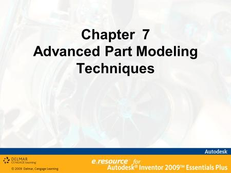 Chapter 7 Advanced Part Modeling Techniques. After completing this chapter, you will be able to perform the following: –Extrude an open profile –Create.