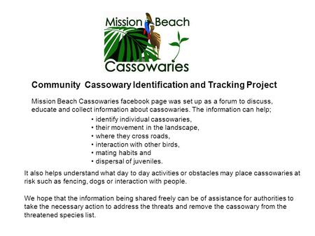 Community Cassowary Identification and Tracking Project Mission Beach Cassowaries facebook page was set up as a forum to discuss, educate and collect information.