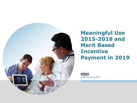 Meaningful Use 2015-2018 and Merit Based Incentive Payment in 2019.