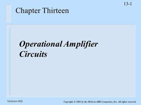 13-1 McGraw-Hill Copyright © 2001 by the McGraw-Hill Companies, Inc. All rights reserved. Chapter Thirteen Operational Amplifier Circuits.