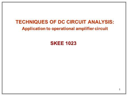 TECHNIQUES OF DC CIRCUIT ANALYSIS: SKEE 1023