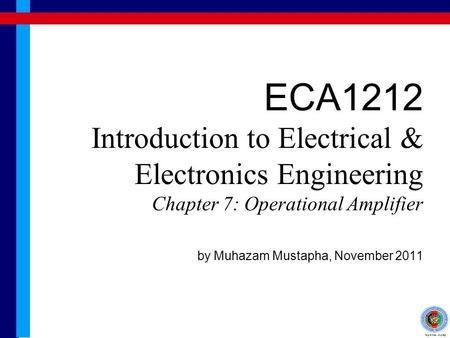 ECA1212 Introduction to Electrical & Electronics Engineering Chapter 7: Operational Amplifier by Muhazam Mustapha, November 2011.