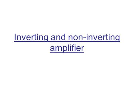 Inverting and non-inverting amplifier. Diagram 1. An inverting amplifier - Leg two is the input and the output is always reversed or inverted. 2. A Non-inverting.