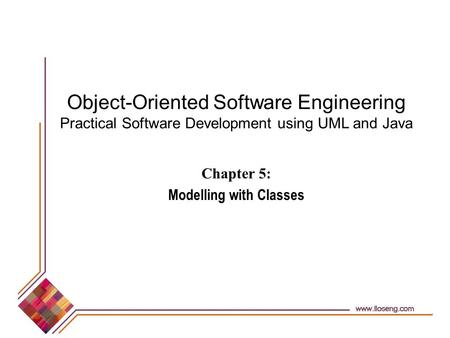 Object-Oriented Software Engineering Practical Software Development using UML and Java Chapter 5: Modelling with Classes.