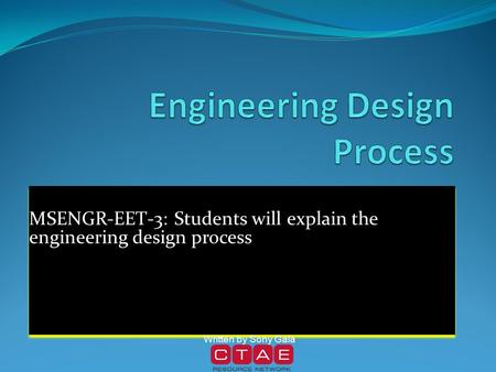MSENGR-EET-3: Students will explain the engineering design process MSENGR-EET-3: Students will explain the engineering design process Written by Sony Gala.